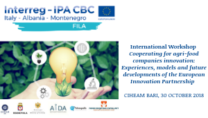 International Workshop Cooperating for agri-food companies innovation: Experiences, models and future developments of the European Innovation Partnership | CIHEAM Bari, 30 October 2018