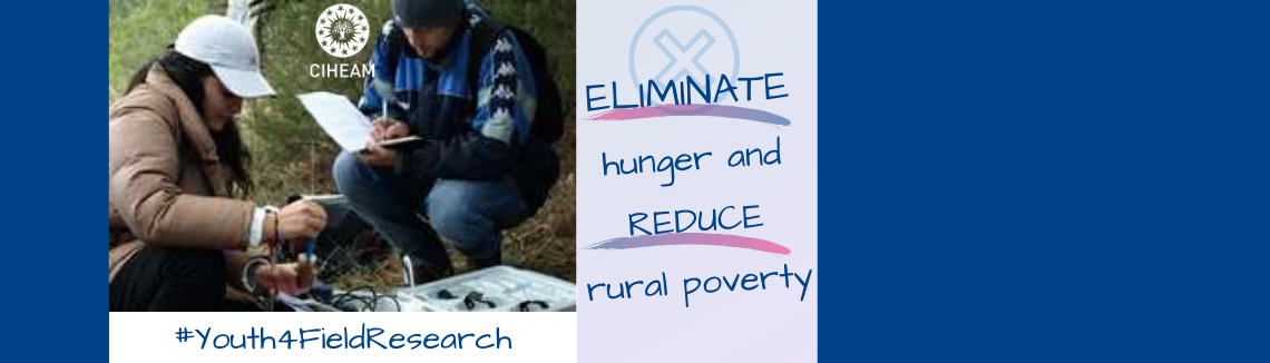 Eliminate hunger and reduce rural poverty - The CIHEAM provides grants for field research